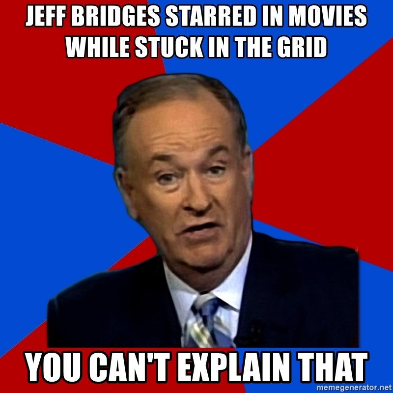Bill O'Reilly Proves God - Jeff Bridges starred in movies while stuck in the grid You can't explain that