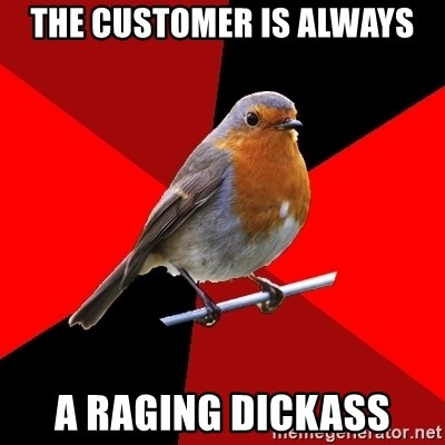 Retail Robin - the customer is always a raging dickass