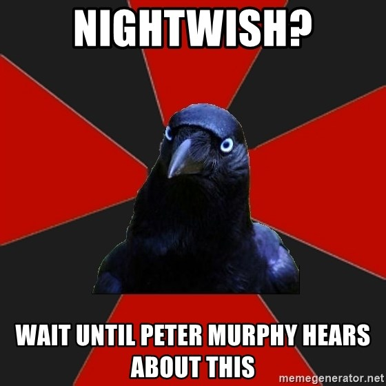 Gothiccrow - NIGHTWISH? wait until PETER MURPHY hears about this