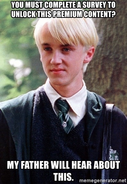 Draco Malfoy - You must complete a survey to unlock this premium content? My father will hear about this.