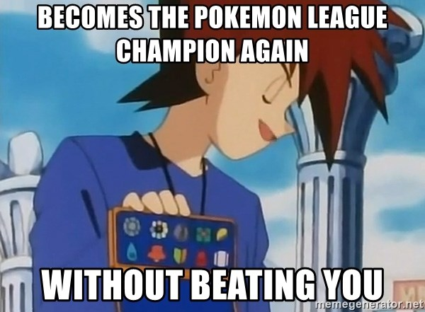 Gary Oak - Becomes the Pokemon League CHampion Again without beating you