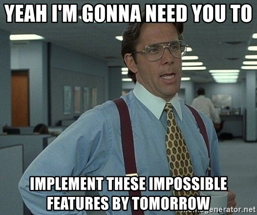 Office Space That Would Be Great - YEAH I'm gonna need you to implement these impossible features by tomorrow