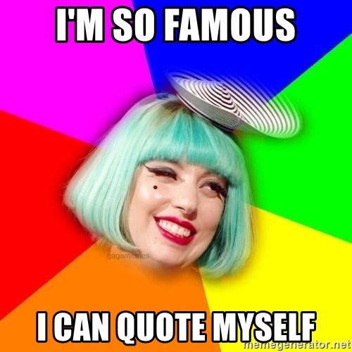 im so famous i can quote myself i'm so famous i can quote myself lady gaga blue hair meme meme
