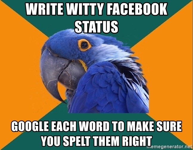 Paranoid Parrot - write witty facebook status google each word to make sure you spelt them right