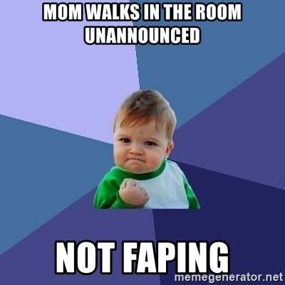 Success Kid - mom walks in the room unannounced not faping