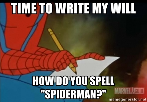 "Writing Spiderman - time to write my will how do you spell ""spiderman?"""