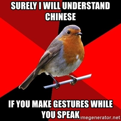 Retail Robin - surely I will understand chinese if you make gestures while you speak