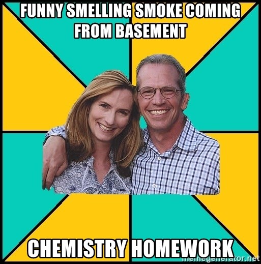Oblivious Parents - Funny Smelling Smoke Coming From Basement Chemistry homework