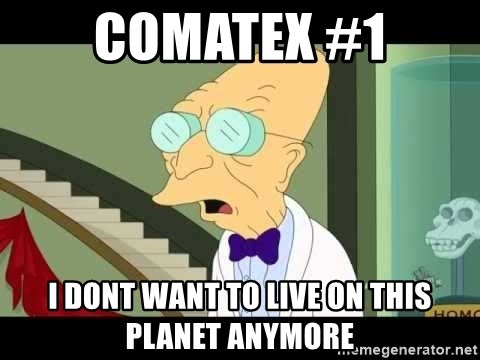 I dont want to live on this planet - Comatex #1 I dont want to live on this planet anymore