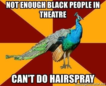 Thespian Peacock - Not enough black people in theatre Can't do hairspray