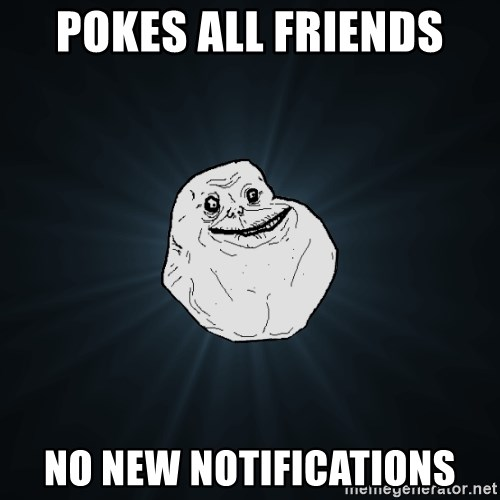 Forever Alone - Pokes all friends no new notifications