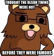 hipster pedobear - Thought the olson twins were hot Before they were famous