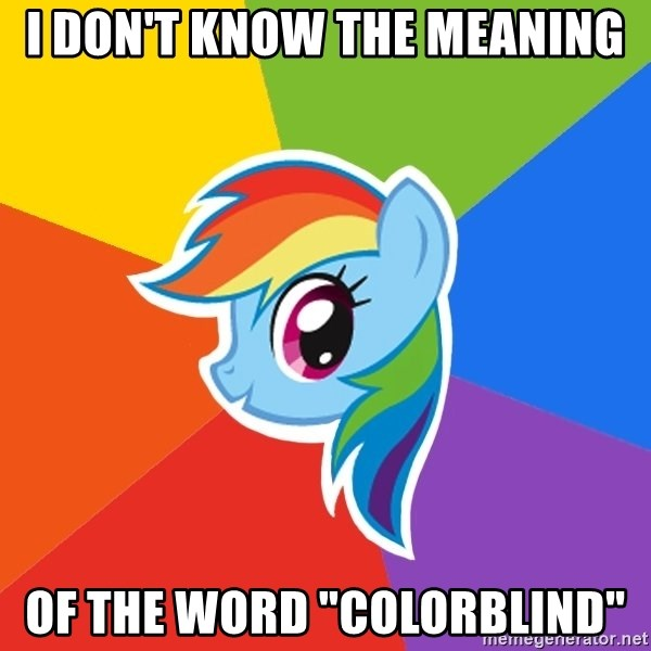 "Rainbow Dash - i don't know the meaning of the word ""colorblind"""