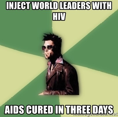 Tyler Durden - Inject world leaders with hiv aids cured in three days