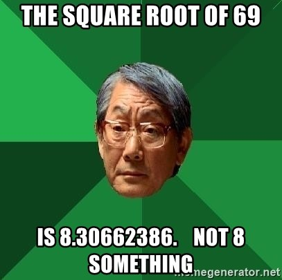 The Square Root Of 69 Is 8 30662386 Not 8 Something High Expectations Asian Father Meme Generator