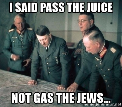 Hitler and Advice Generals - i said pass the juice not gas the jews...