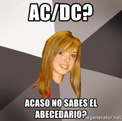 Musically Oblivious 8th Grader - AC/DC? ACASO NO SABES EL ABECEDARIO?