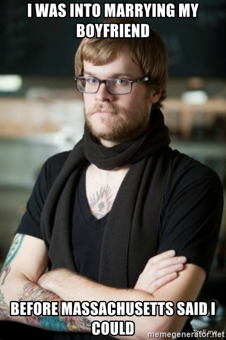 hipster Barista - I was into marrying my boyfriend before massachusetts said i could