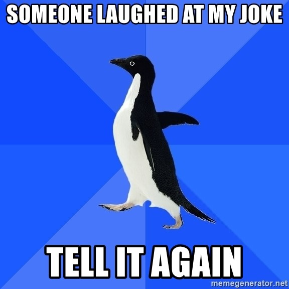 Socially Awkward Penguin - someone laughed at my joke tell it again