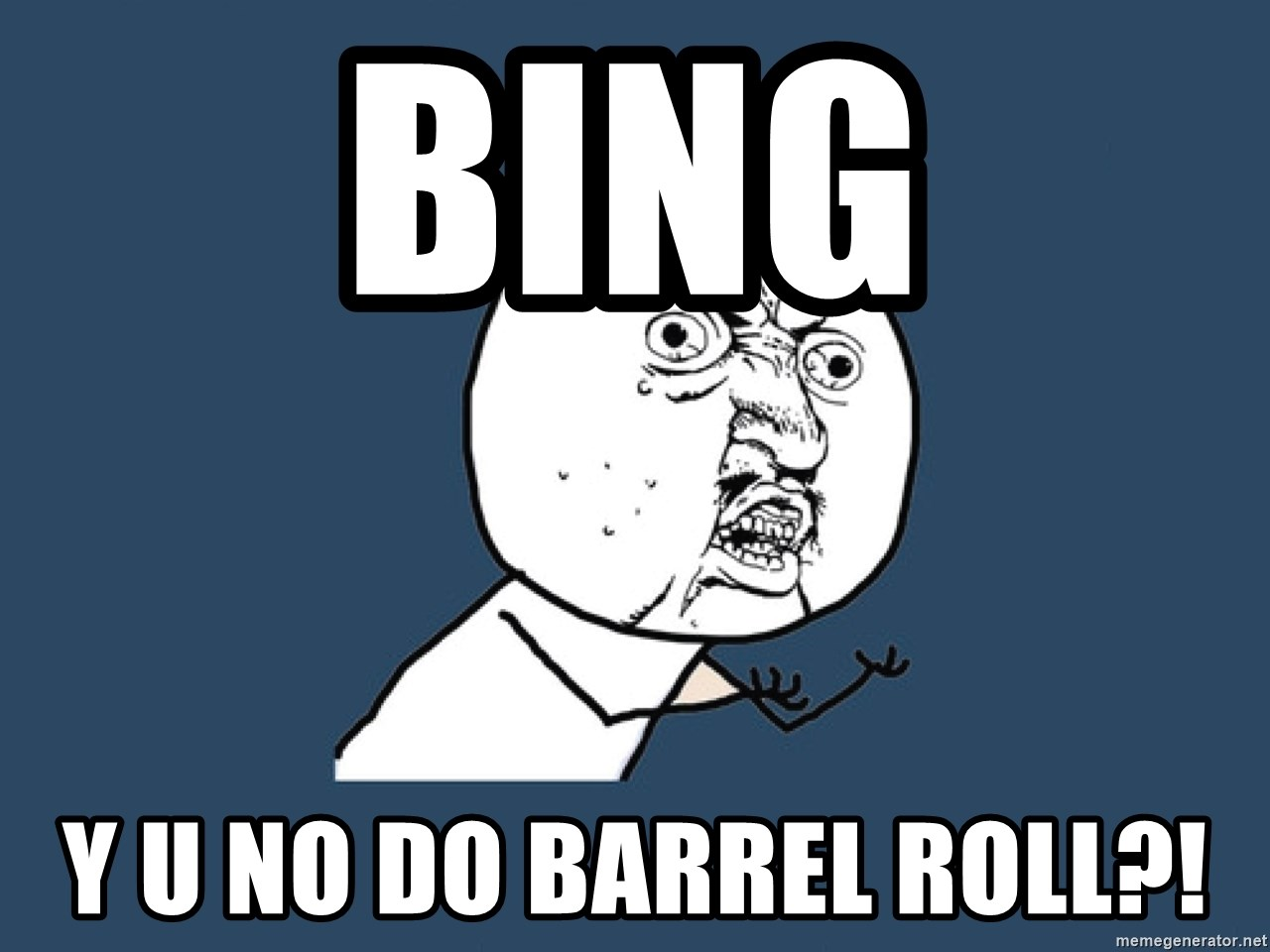 Y U No - bing y u no do barrel roll?!