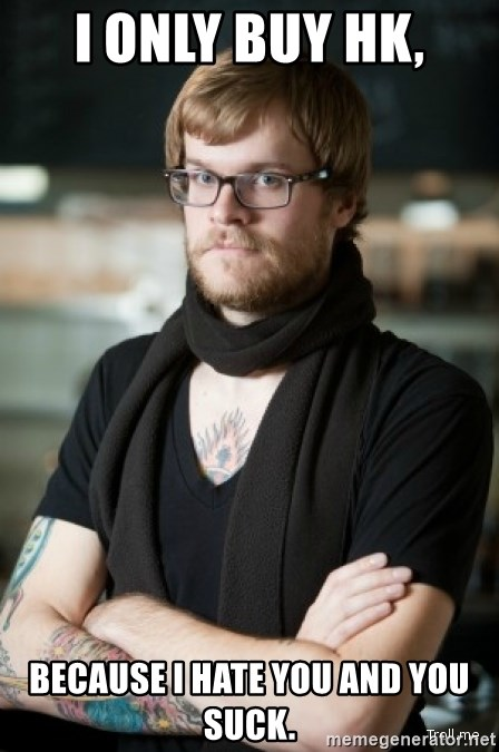 hipster Barista - I only buy HK, Because I hate you and you suck.