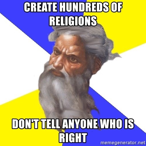 Advice God - Create hundreds of religions Don't tell anyone who is right