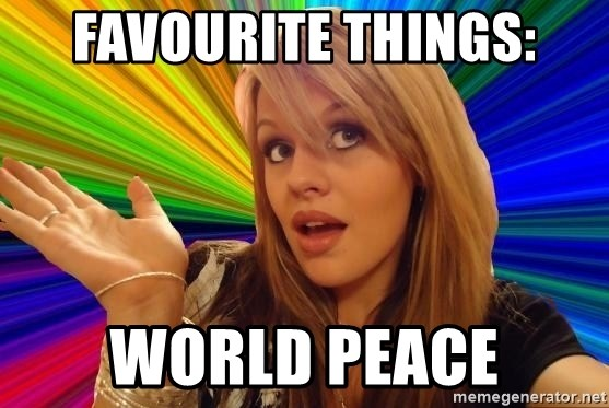 Dumb Blonde - Favourite things: world peace