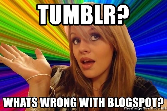 Dumb Blonde - tumblr? whats wrong with blogspot?