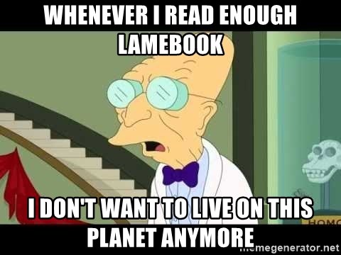 I dont want to live on this planet - whenever i read enough lamebook i don't want to live on this planet anymore