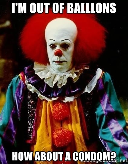 it clown stephen king - I'm out of balllons How about a condom?