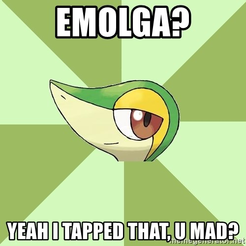 Smugleaf - Emolga? Yeah I tapped that, u mad?