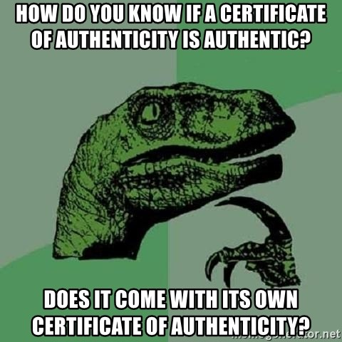 Philosoraptor - How do you know if a certificate of authenticity is authentic? Does it come with its own certificate of authenticity?