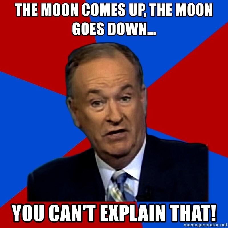 Bill O'Reilly Proves God - The moon comes up, the moon goes down... You can't explain that!