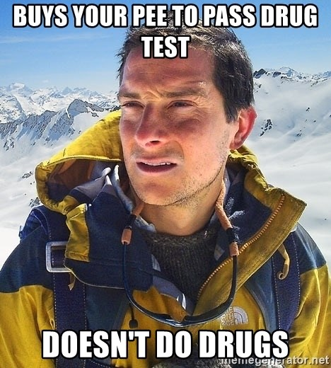 Bear Grylls - buys your pee to pass drug test doesn't do drugs