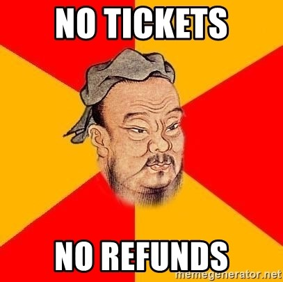Chinese Proverb - no tickets NO REFUNDS
