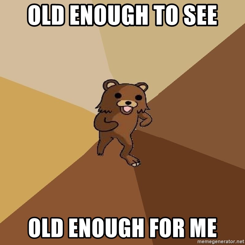 Pedo Bear From Beyond - OLD ENOUGH TO SEE old enough for me