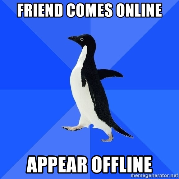 Socially Awkward Penguin - friend comes online appear offline