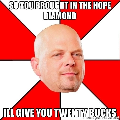 Pawn Stars - So you brought in the hope diamond ill give you twenty bucks