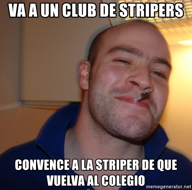 Good Guy Greg - va a un club de stripers convence a la striper de que vuelva al colegio
