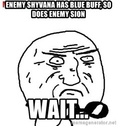 Mother Of God - enemy shyvana has blue buff, so does enemy sion wait...