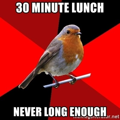 Retail Robin - 30 MINUTE LUNCH NEVER LONG ENOUGH