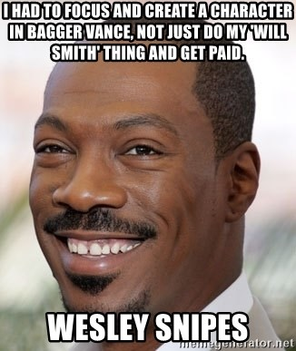 Eddie Murphy - I had to focus and create a character in Bagger Vance, not just do my 'Will Smith' thing and get paid. wesley snipes
