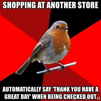 Retail Robin - Shopping at another store automatically say 'thank you have a great day' when being checked out