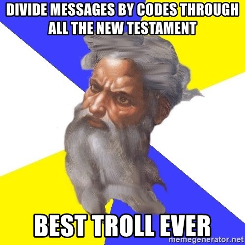 God - divide messages by codes through all the new TESTAMENT best troll ever