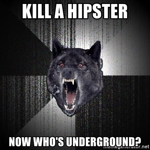 Insanity Wolf - kill a hipster now who's underground?