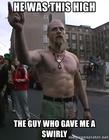 Techno Viking - He was this high The guy who gave me a swirly