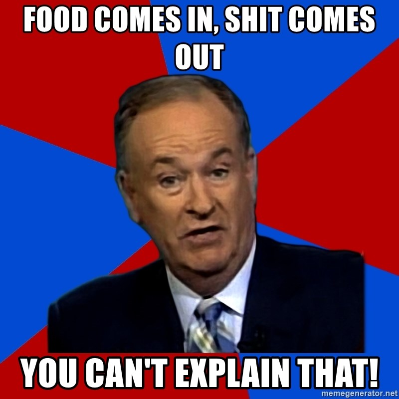 Bill O'Reilly Proves God - Food comes in, shit comes out you can't explain that!
