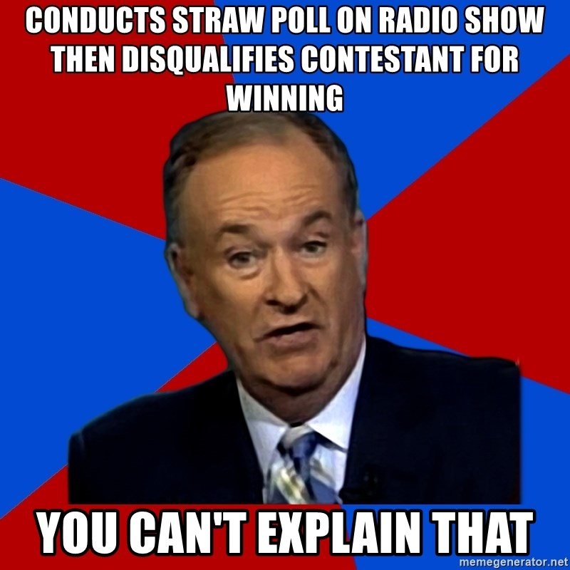 Bill O'Reilly Proves God - Conducts straw poll on radio show then disqualifies contestant for winning YOU CAN't EXPLAIN THAT