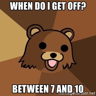 Pedobear - when do i get off? between 7 and 10