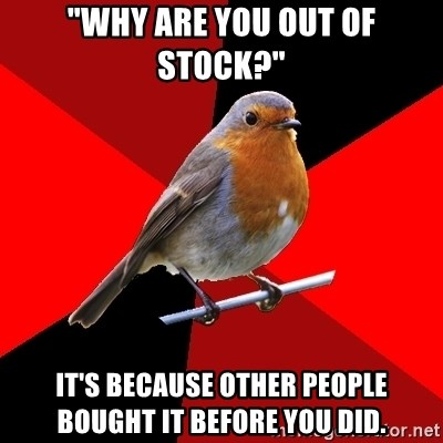 """Retail Robin - """"Why are you out of stock?"""" it's because other people bought it before you did."""